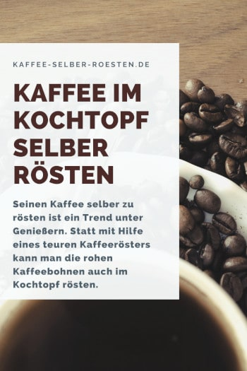 Kaffee im Kochtopf selber rösten Pinterest