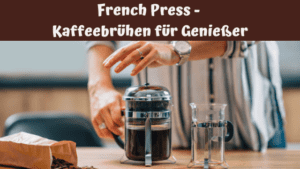 French Press - Kaffeebrühen für Genießer